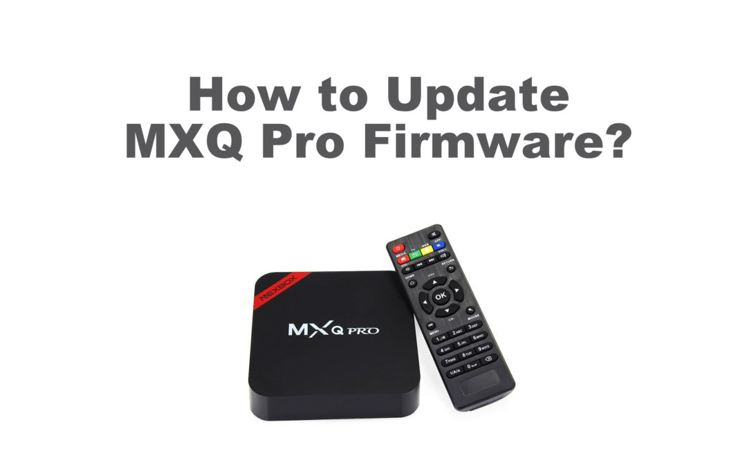 How to Update MXQ Pro Firmware [Step By Step]