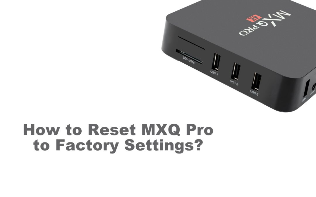 How to Reset MXQ Pro Android Box to Factory Settings