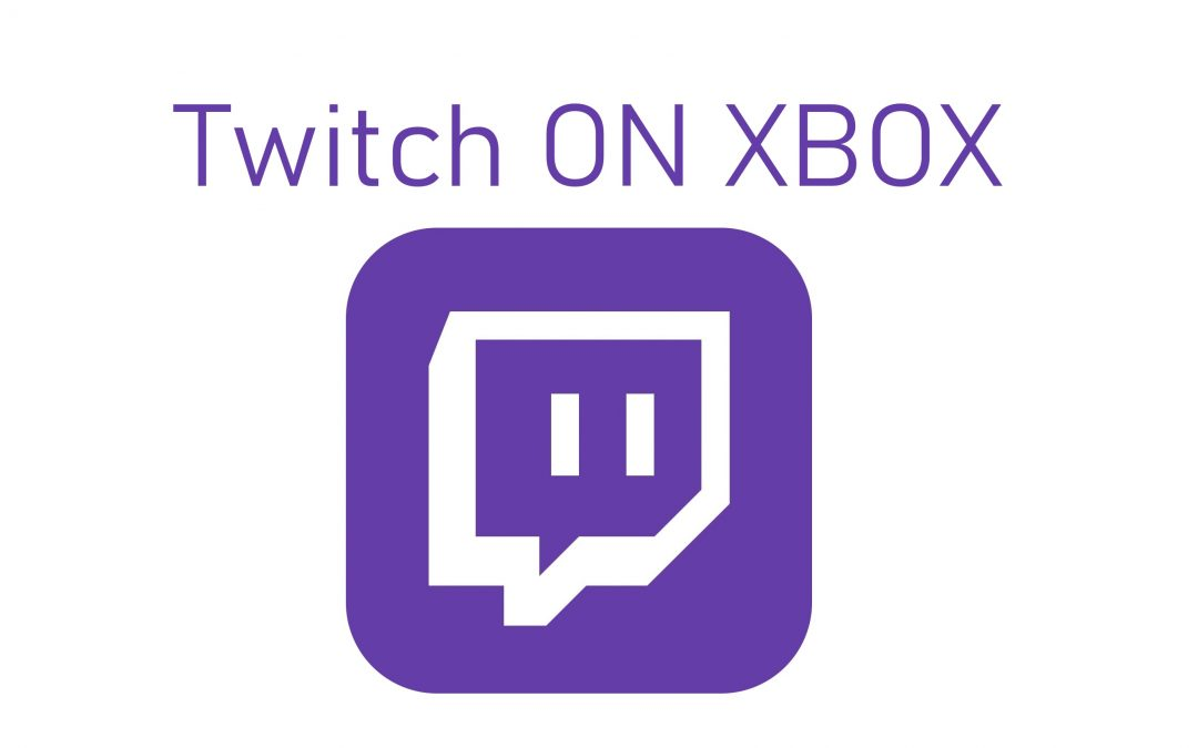 How to Download and Stream from Twitch on Xbox