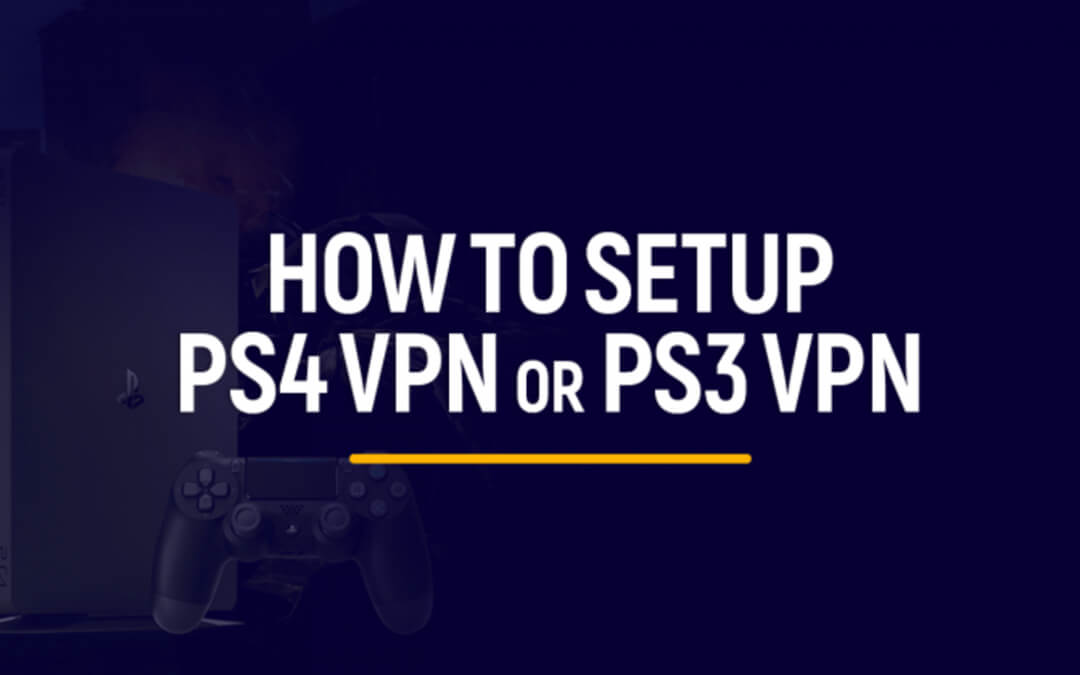 How to Setup a VPN on PlayStation (PS3, PS4, PS5)