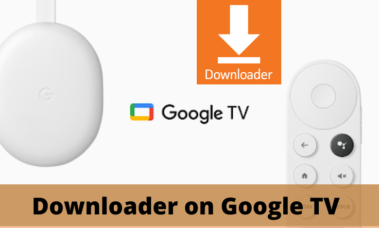 How to Install and Use Downloader on Google TV