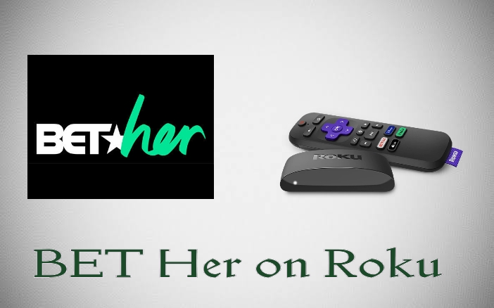 How to Watch BET Her on Roku [Alternative Approaches]
