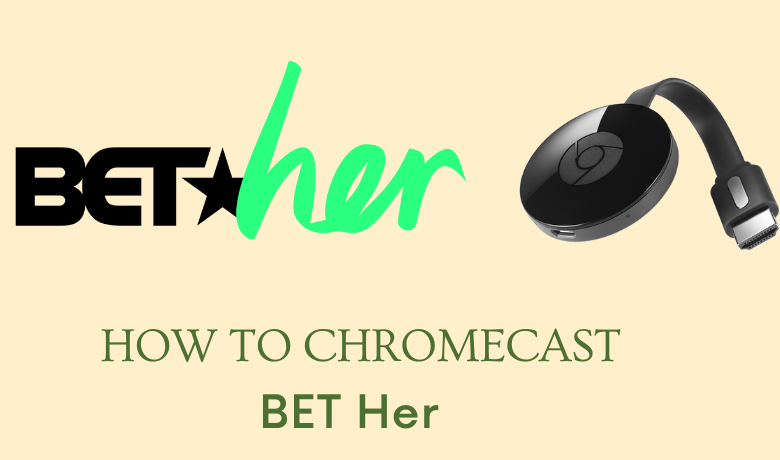How to Chromecast BET Her to TV [Easy Ways]