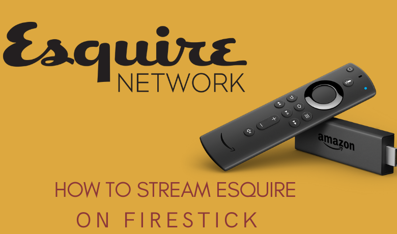 How to Stream Esquire on Firestick [Different Ways]