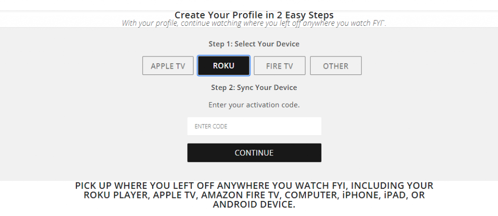 Select Roku and enter the activation code to stream FYI.