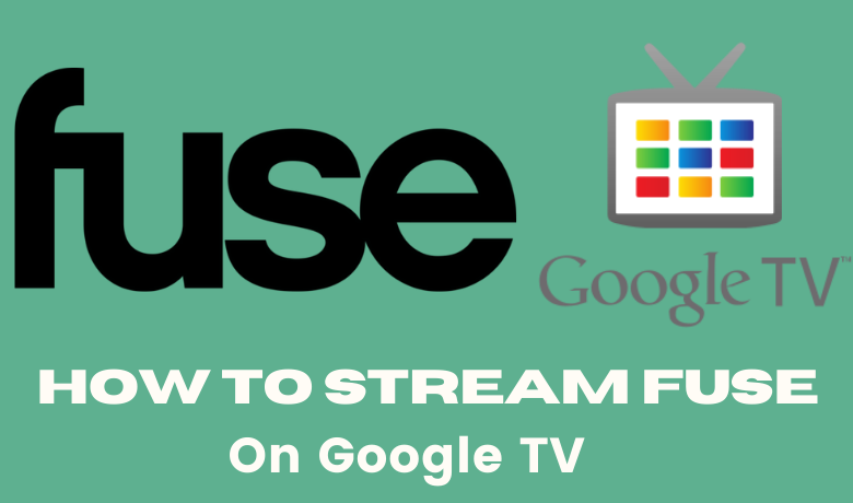 Fuse on Google TV: How to Install and Stream [Guide]