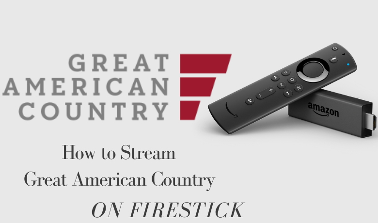 How to Stream Great American Country on Firestick