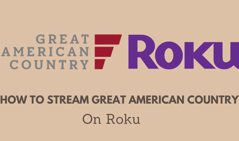 How to Stream Great American Country on Roku
