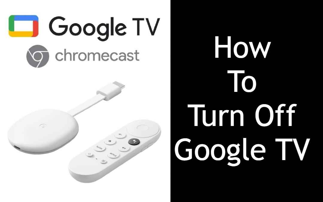 How to Turn Off Chromecast With Google TV [All Ways]