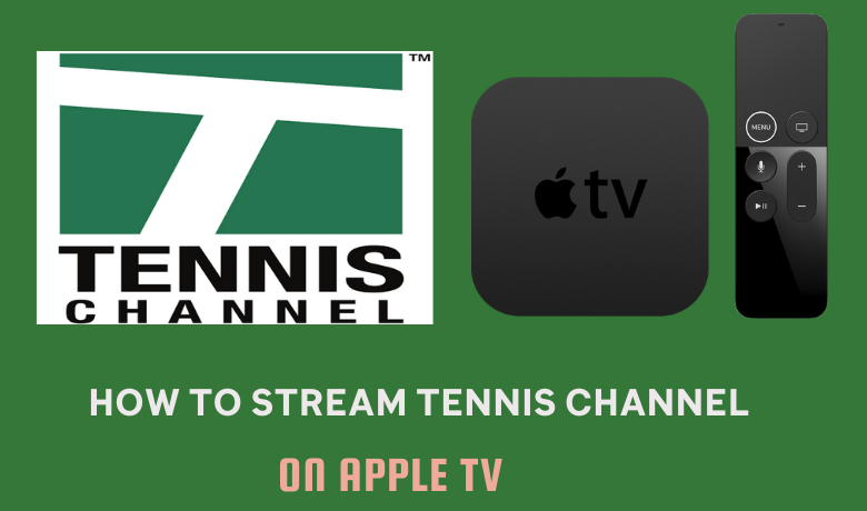 How to Watch Tennis Channel on Apple TV in 2 Ways